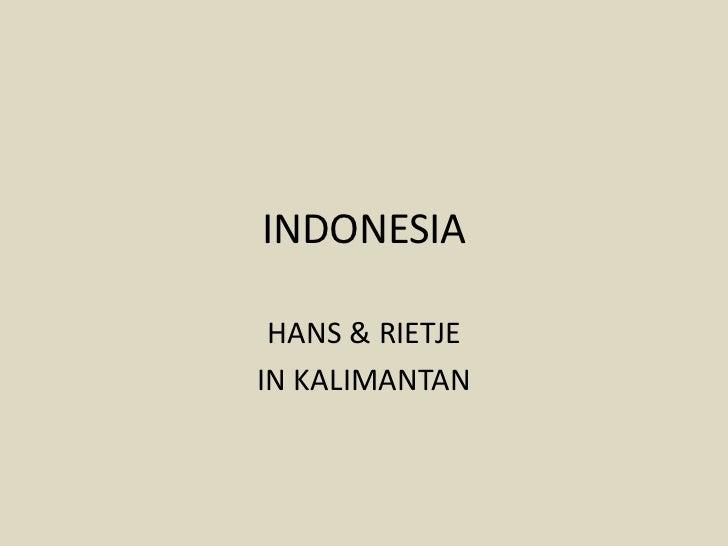 INDONESIA HANS & RIETJEIN KALIMANTAN