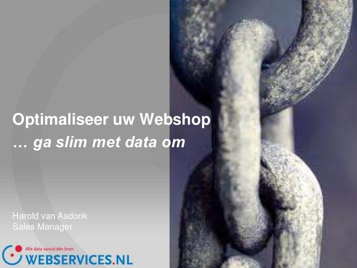 Optimaliseer uw Webshop <br />… ga slim met data om<br />Harold van Asdonk<br />Sales Manager<br />