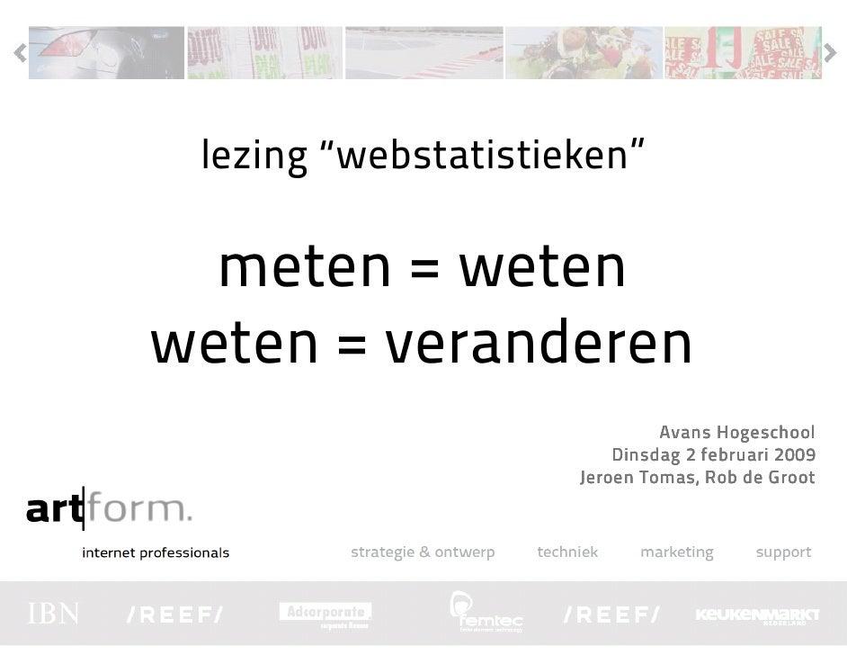 """lezing """"webstatistieken""""    meten = weten weten = veranderen                               Avans Hogeschool               ..."""