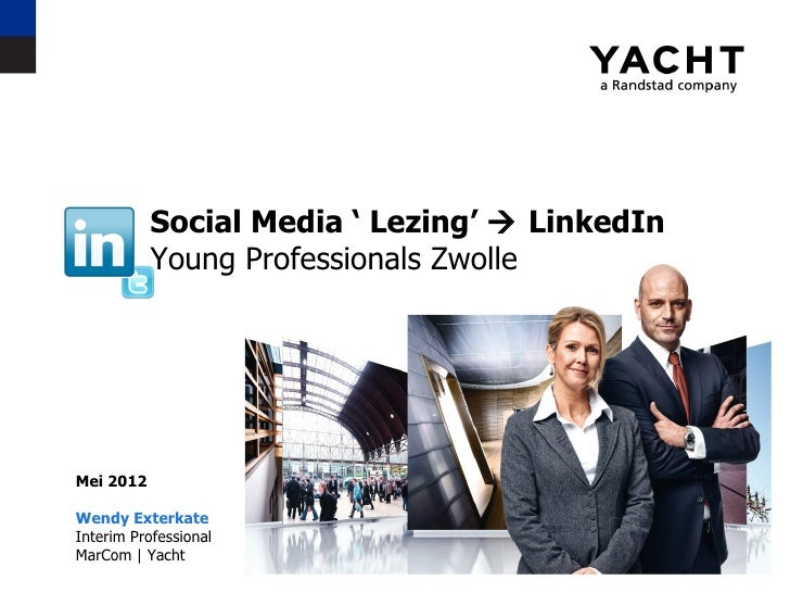Social Media ' Lezing'  LinkedIn           Young Professionals ZwolleMei 2012Wendy ExterkateInterim ProfessionalMarCom | ...