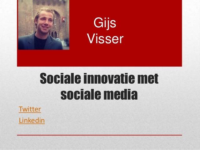 Gijs              Visser      Sociale innovatie met         sociale mediaTwitterLinkedin
