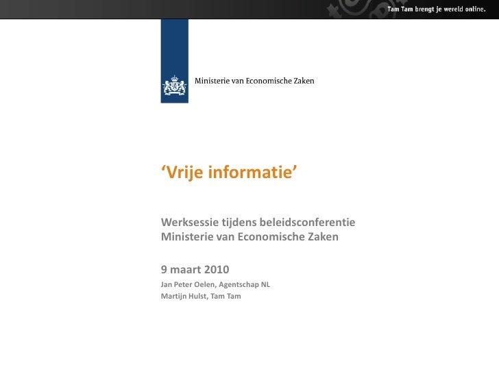 'Vrije informatie'  Werksessie tijdens beleidsconferentie Ministerie van Economische Zaken  9 maart 2010 Jan Peter Oelen, ...