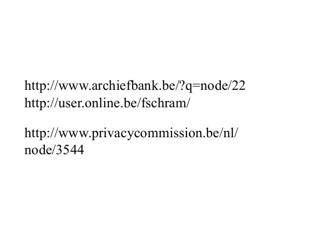 http://user.online.be/fschram/ http://www.archiefbank.be/?q=node/22 http://www.privacycommission.be/nl/ node/3544