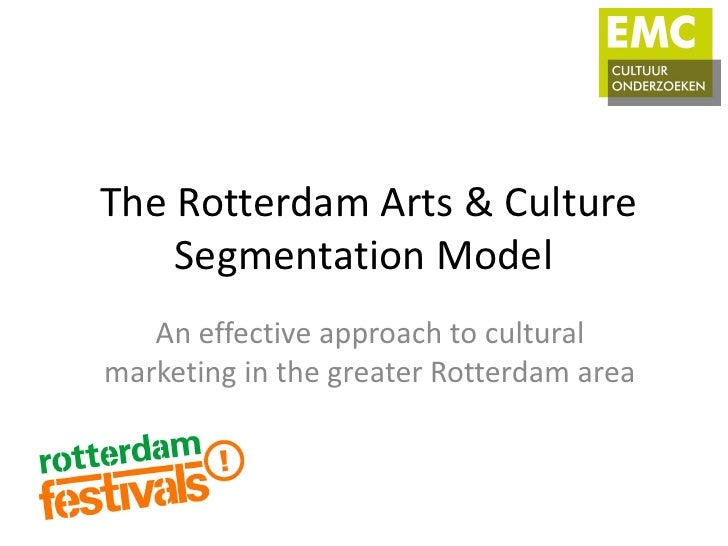 The Rotterdam Arts & Culture    Segmentation Model   An effective approach to culturalmarketing in the greater Rotterdam a...