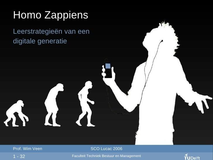 Homo Zappiens Leerstrategie ë n van een  digitale generatie 1 - 32 Prof. Wim Veen SCO Lucac 2006 Faculteit Techniek Bestuu...