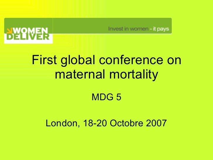 First global conference on maternal mortality MDG 5 London, 18-20 Octobre 2007