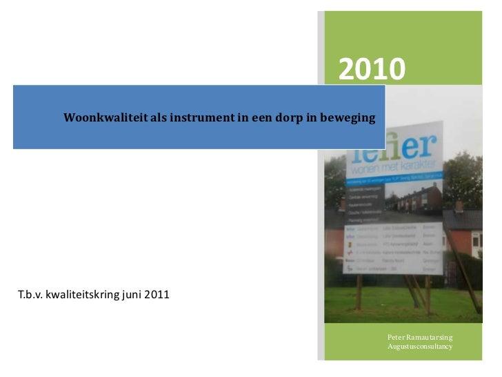 2010         Woonkwaliteit als instrument in een dorp in bewegingT.b.v. kwaliteitskring juni 2011                         ...