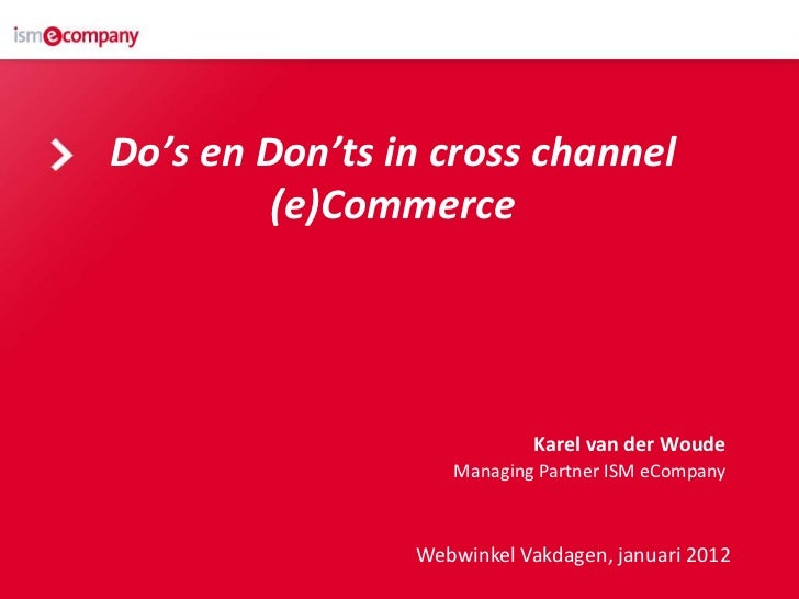 Do's en Don'ts in cross channel         (e)Commerce                           Karel van der Woude                   Managi...