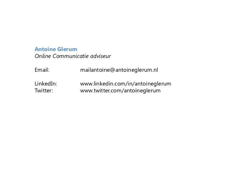 Antoine Glerum<br />Online Communicatie adviseur<br />Email: mailantoine@antoineglerum.nl<br />LinkedIn: www.linkedin.c...