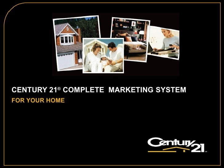 CENTURY 21 ®  COMPLETE  MARKETING SYSTEM   FOR YOUR HOME