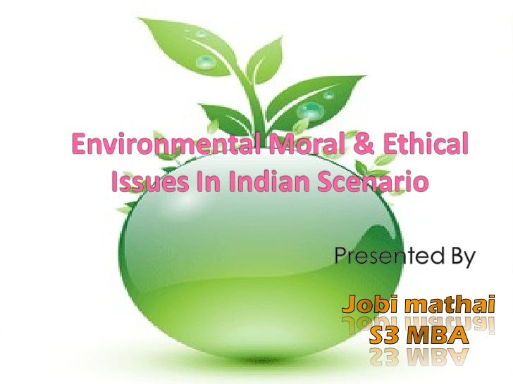 ENVIRNMETAL PROTECTION MORAL AND ETHICAL ISSUES IN INDIA