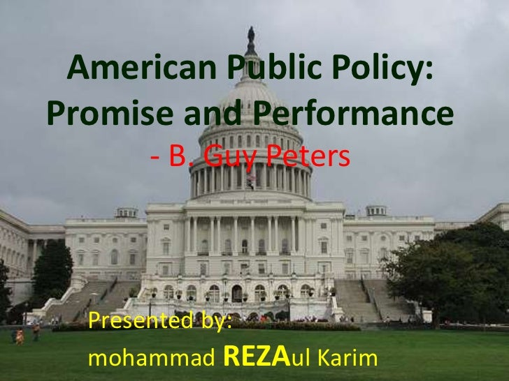 American Public Policy:Promise and Performance      - B. Guy Peters  Presented by:  mohammad REZAul Karim