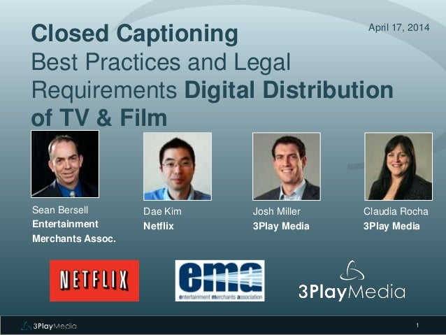 Closed Captioning Best Practices and Legal Requirements Digital Distribution of TV & Film April 17, 2014 Sean Bersell Ente...