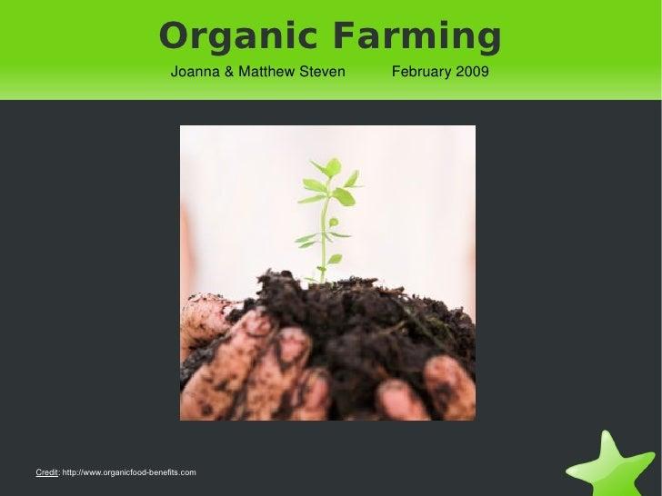 Credit :  http://www.organicfood-benefits.com Organic Farming Joanna & Matthew Steven  February 2009
