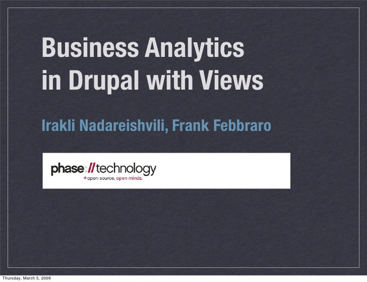 Business Analytics                   in Drupal with Views                   Irakli Nadareishvili, Frank Febbraro     Thurs...