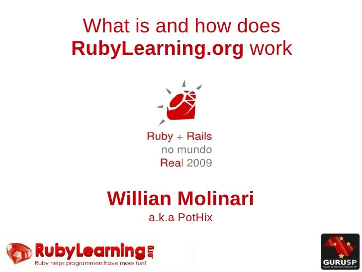 What is and how does RubyLearning.org work        Willian Molinari        a.k.a PotHix