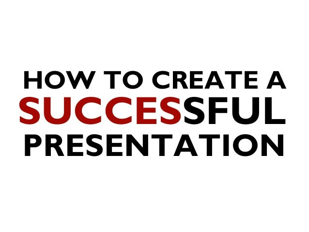 How to Create a Successful Presentation