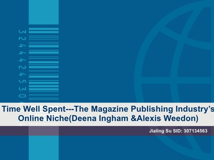 Time Well Spent---The Magazine Publishing Industry's Online Niche(Deena Ingham &Alexis Weedon) Jialing Su SID: 307134563