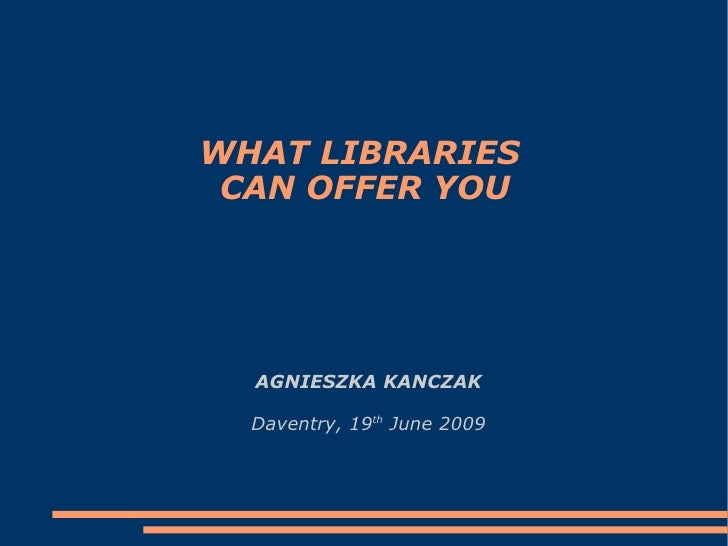 WHAT LIBRARIES  CAN OFFER YOU AGNIESZKA KANCZAK Daventry, 19 th  June 2009