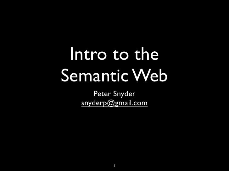 Intro to the Semantic Web      Peter Snyder   snyderp@gmail.com               1