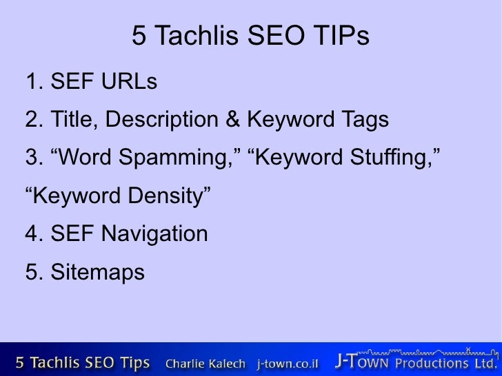 "5 Tachlis SEO TIPs 1. SEF URLs 2. Title, Description & Keyword Tags 3. ""Word Spamming,"" ""Keyword Stuffing,"" ""Keyword Densi..."