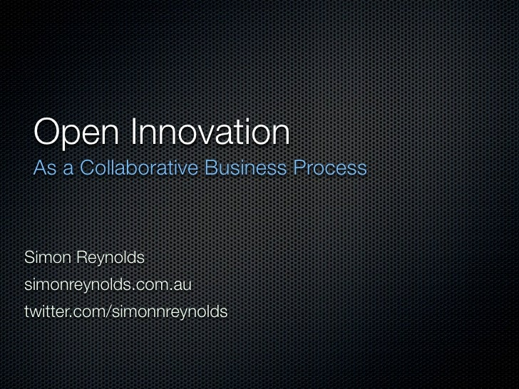 Open Innovation  As a Collaborative Business Process    Simon Reynolds simonreynolds.com.au twitter.com/simonnreynolds