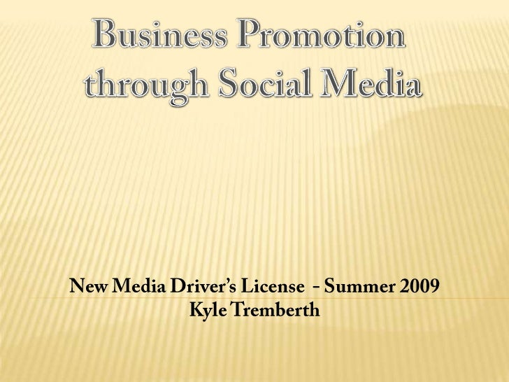 Business Promotion <br />through Social Media<br />New Media Driver's License  - Summer 2009<br />Kyle Tremberth<br />