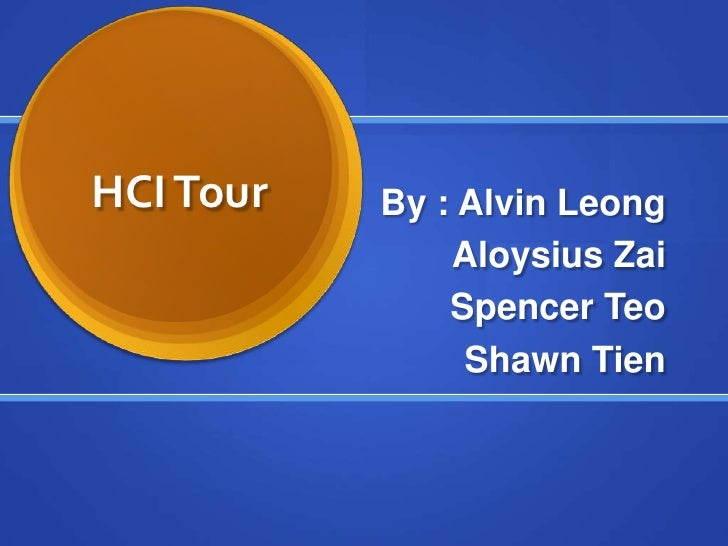 HCI Tour<br />By : Alvin Leong<br />Aloysius Zai<br />Spencer Teo<br />Shawn Tien<br />