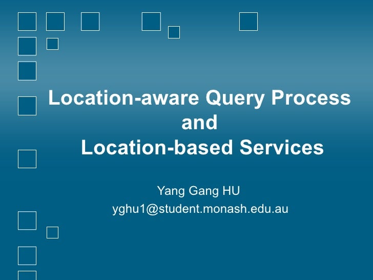 Location-aware Query Process  and  Location-based Services Yang Gang HU  [email_address]