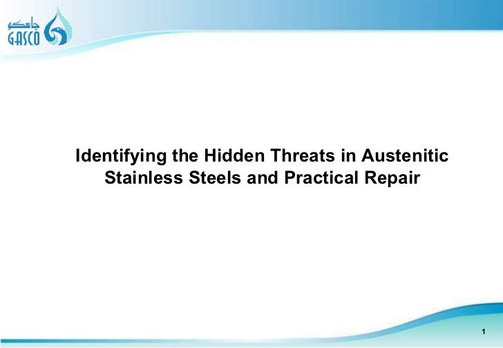 <ul><ul><li>Identifying the Hidden Threats in Austenitic Stainless Steels and Practical Repair </li></ul></ul>