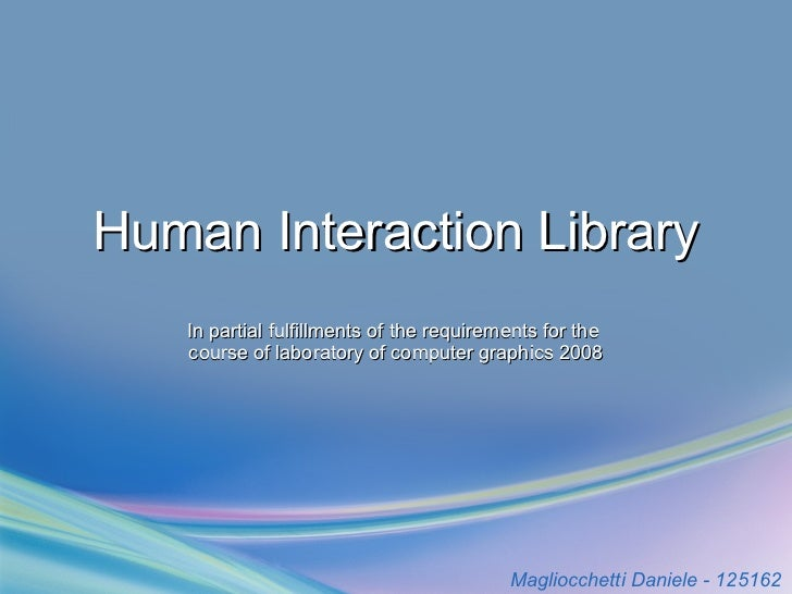 Human   Interaction  Library In partial fulfillments of the requirements for the  course of laboratory of computer graphic...