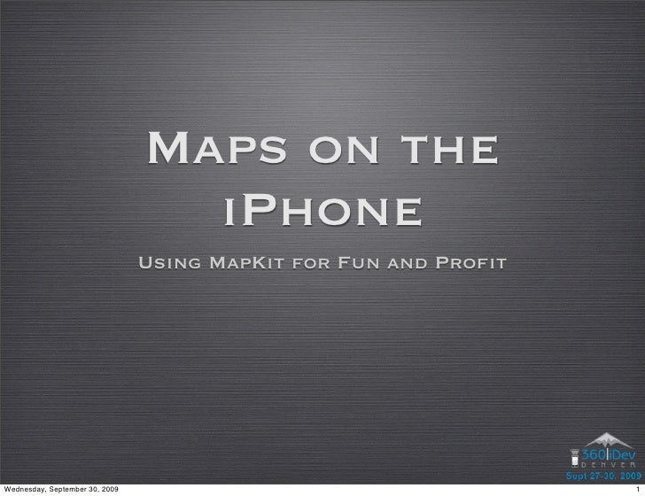 Maps on the                                   iPhone                                 Using MapKit for Fun and Profit     W...
