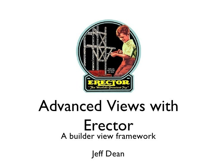 Advanced Views with Erector A builder view framework Jeff Dean