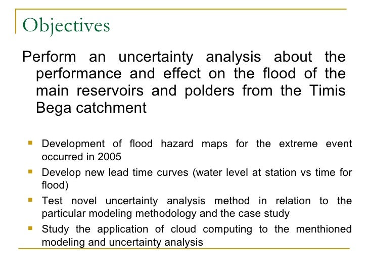 Objectives <ul><li>Perform an uncertainty analysis about the performance and effect on the flood of the main reservoirs an...