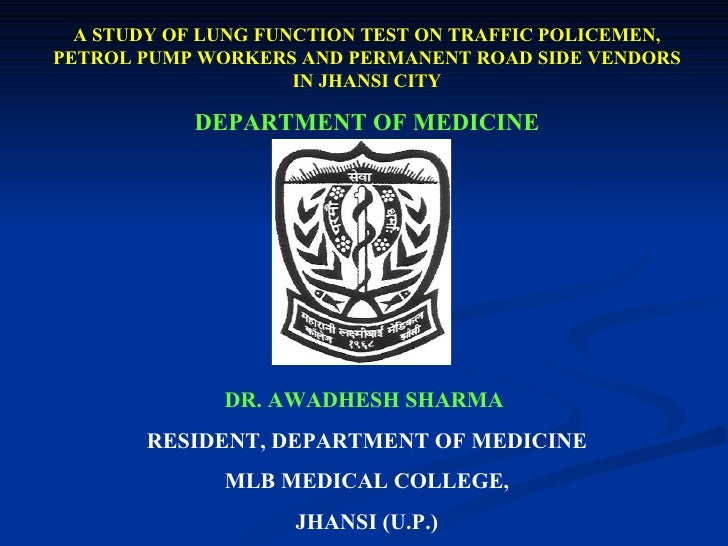 A STUDY OF LUNG FUNCTION TEST ON TRAFFIC POLICEMEN, PETROL PUMP WORKERS AND PERMANENT ROAD SIDE VENDORS IN JHANSI CITY DEP...