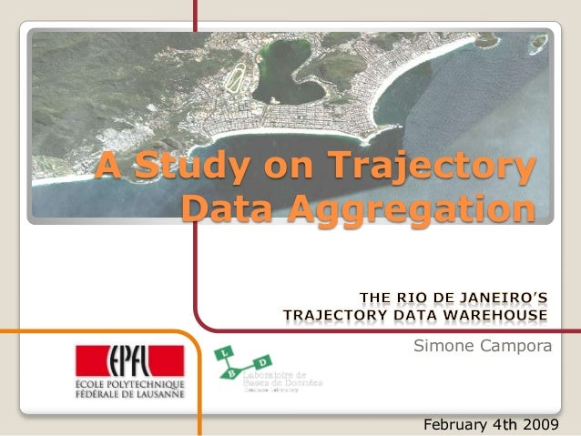 A Study on Trajectory Data Aggregation Simone Campora February 4th 2009