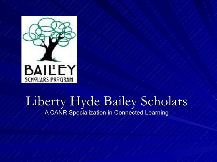 Liberty Hyde Bailey Scholars A CANR Specialization in Connected Learning
