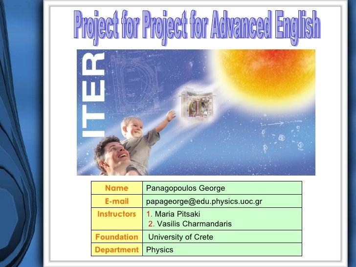 Project for Project for Advanced English Physics Department University of Crete Foundation 1.  Maria Pitsaki 2.  Vasilis C...