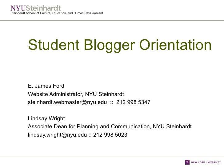 Student Blogger Orientation E. James Ford Website Administrator, NYU Steinhardt steinhardt.webmaster@nyu.edu  ::  212 998 ...