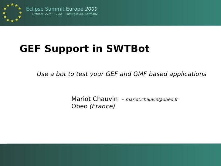 GEF Support in SWTBot    Use a bot to test your GEF and GMF based applications                Mariot Chauvin -   mariot.ch...