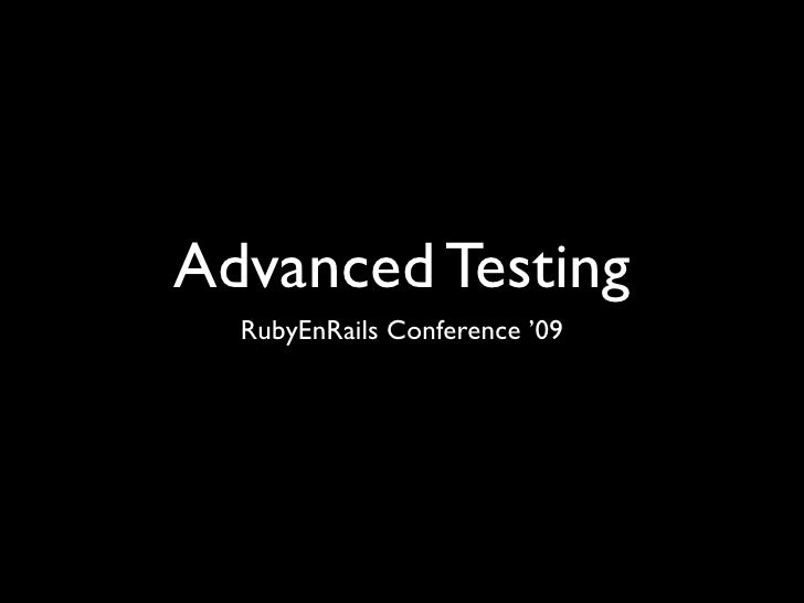 Advanced Testing on RubyEnRails '09