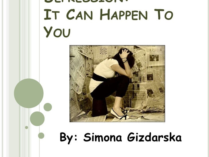 AdolescentDepression: It Can Happen To You <br />By: Simona Gizdarska<br />