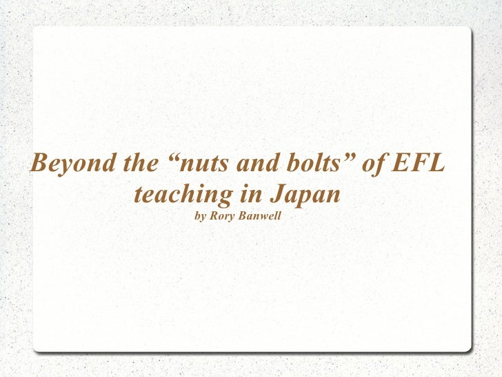 "Beyond the ""nuts and bolts"" of EFL teaching in Japan by Rory Banwell"