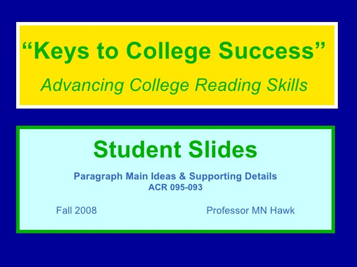 """ Keys to College Success""   Advancing College Reading Skills   Student Slides Paragraph Main Ideas & Supporting Details A..."