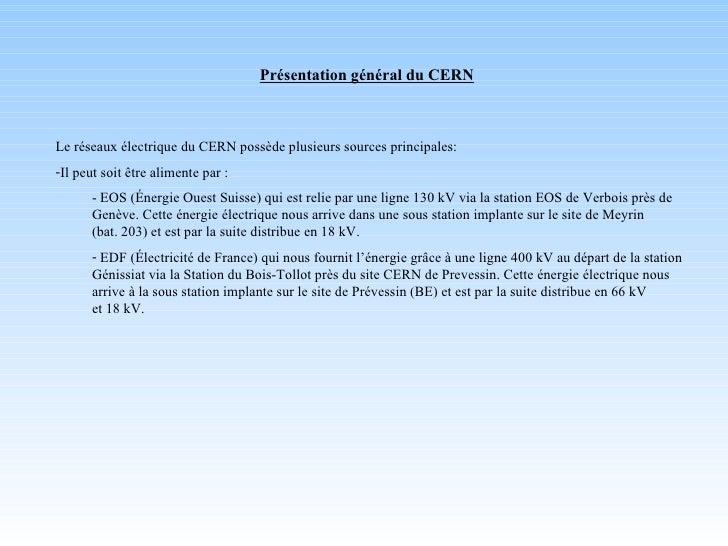 Présentation général du CERN <ul><li>Le réseaux électrique du CERN possède plusieurs sources principales: </li></ul><ul><l...