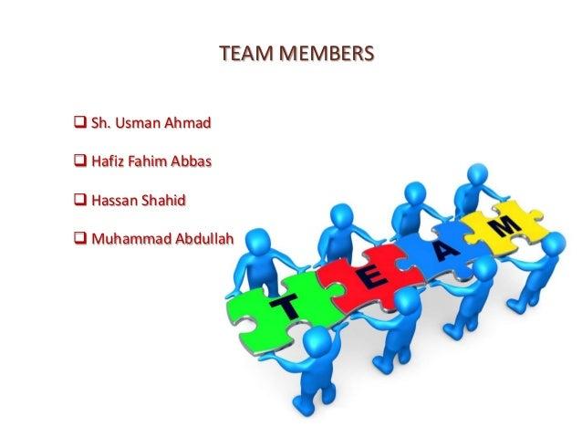 TEAM MEMBERS Sh. Usman Ahmad Hafiz Fahim Abbas Hassan Shahid Muhammad Abdullah
