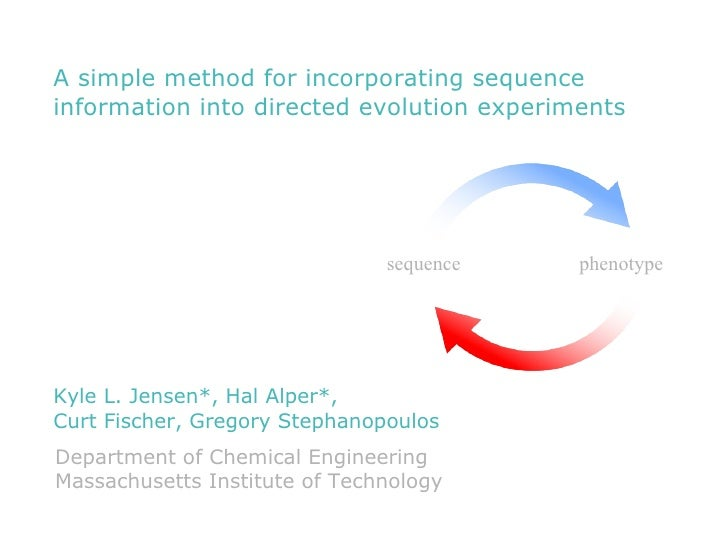 A simple method for incorporating sequence information into directed evolution experiments Kyle L. Jensen*, Hal Alper*, Cu...
