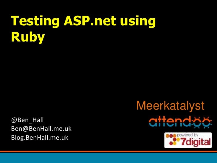 Testing ASP.net using Ruby<br />Meerkatalyst<br />@Ben_HallBen@BenHall.me.ukBlog.BenHall.me.uk<br />