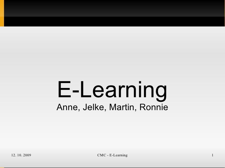 E-Learning                Anne, Jelke, Martin, Ronnie     12. 10. 2009            CMC - E-Learning     1
