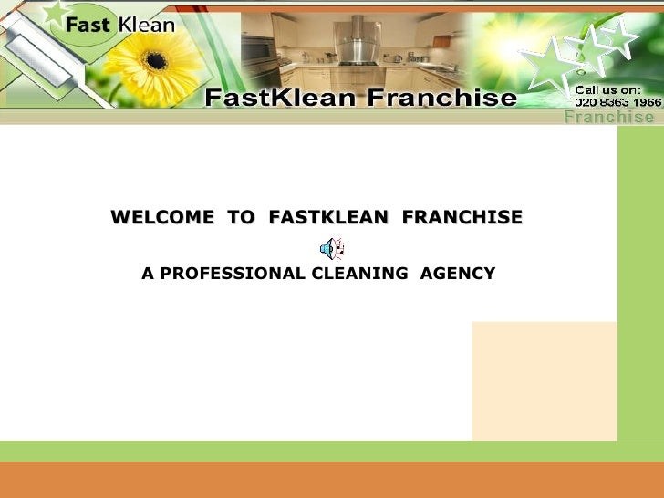 WELCOME  TO  FASTKLEAN  FRANCHISE A PROFESSIONAL CLEANING  AGENCY